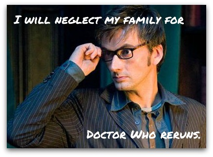 I will neglect my family for Doctor Who reruns