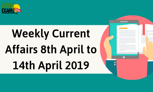 Weekly Current Affairs 8th April to 14th April 2019