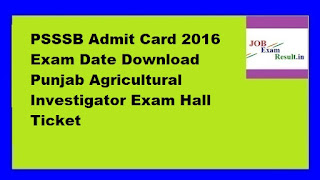 PSSSB Admit Card 2016 Exam Date Download Punjab Agricultural Investigator Exam Hall Ticket