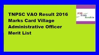 TNPSC VAO Result 2016 Marks Card Village Administrative Officer Merit List