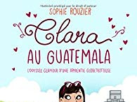 Clara au Guatemala : L'odyssée glamour d'une apprentie globetrotteuse - Sophie Rouzier
