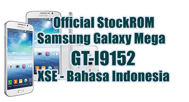 Firmware Samsung Galaxy Mega GT-I9152 Latest Update [XSE]