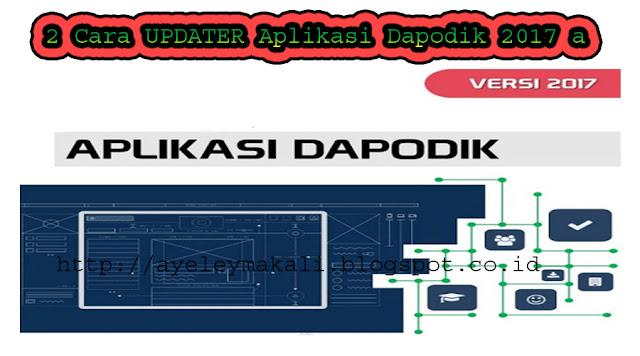 http://ayeleymakali.blogspot.co.id/2017/03/2-cara-updater-aplikasi-dapodik-2017-a.html