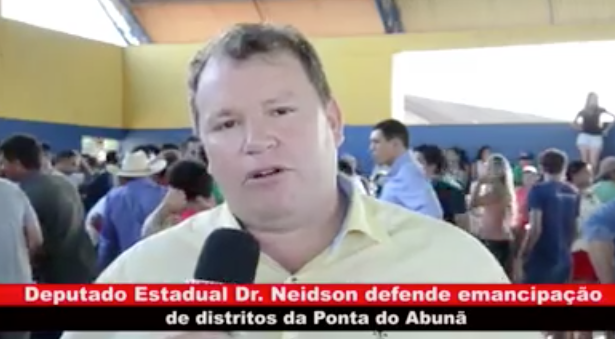 Dr. Neidson defende a emancipação de distritos da Ponta do Abunã