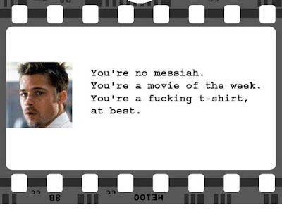 Greatest Movie Quotes OF All Time: you're no messiah. you're a movie of the week.