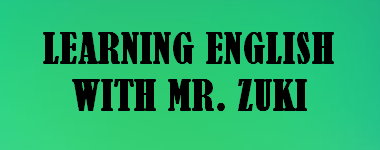 LEARNING ENGLISH WITH MR. ZUKI