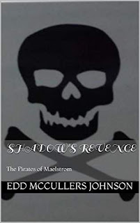 Shadow's Revenge - a tale of pirate revenge by Edd McCullers Johnson