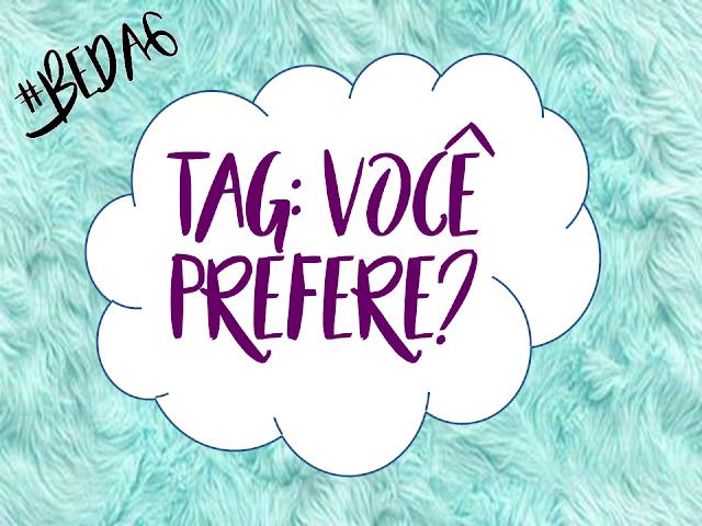 #BEDA6 - Tag: Você Prefere?