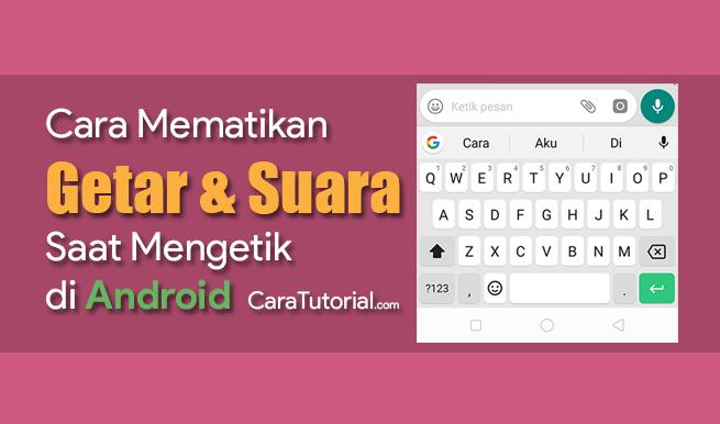 Cara Mematikan Getar dan Suara Saat Mengetik Pada Keyboard Android
