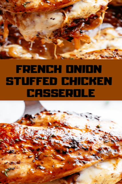 FRENCH ONION STUFFED CHICKEN CASSEROLE