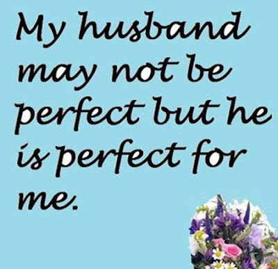 Love Quotes about husband: my husband may not be perfect but he is perfect but he is perfect for me.