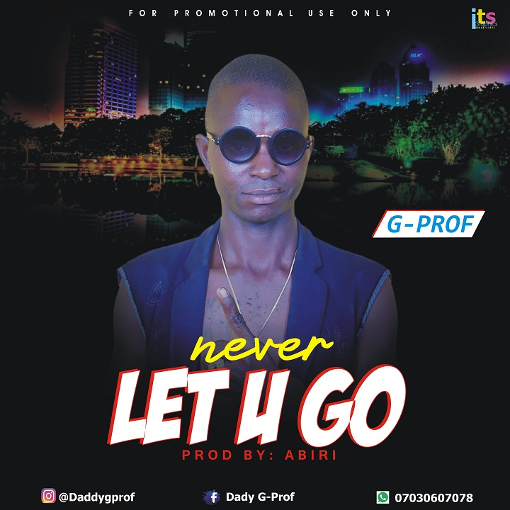 Music|| G-Prof - Never Let u Go - Elelebavibez | Download