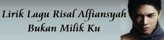 Lirik Lagu Risal Alfiansyah - Bukan Milik Ku