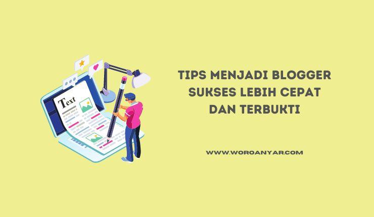 Tips Menjadi Blogger Sukses Lebih Cepat dan Terbukti