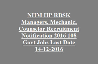 NHM HP RBSK Managers, Mechanic, Counselor Recruitment Notification 2016 108 Govt Jobs Last Date 14-12-2016