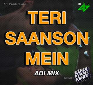 Teri-Saanson-Mein-Karle-Pyaar-Karle-AbiMix