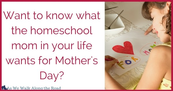 Five Simple Things Homeschool Moms Really Want for Mother's Day