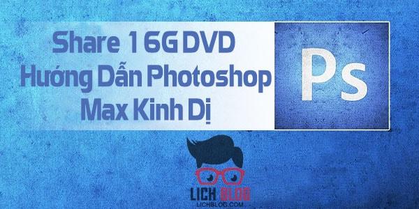share-16g-dvd-huong-dan-photoshop-max-kinh-di