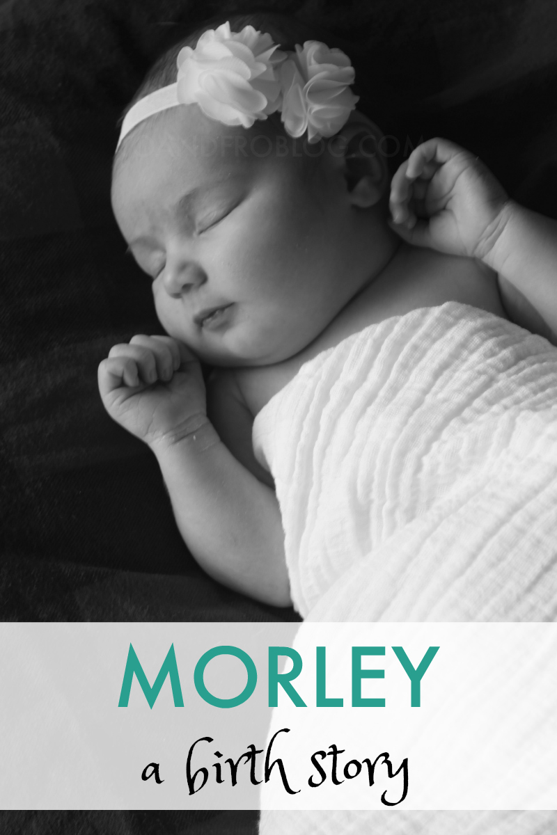 Morley: A Birth Story