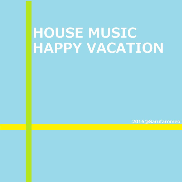 [Album] Sarufaromeo – HOUSE MUSIC HAPPY VACATION (2016.04.11/MP3/RAR)