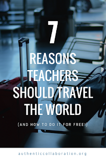 Seven Reasons Teachers Should Travel The World from authenticcollaboration.org #education #teachers #travel