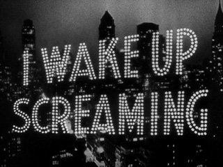 I wake up screaming