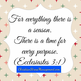 For everything there is a season. There is a time for every purpose Ecclesiastes 3:1