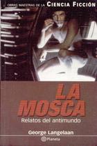"""""""La mosca. Relatos del  Antimundo."""" de George Langelaan"""