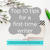 Writing Wednesdays: Top 10 tips for a first-time writer