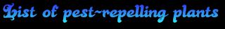 https://en.wikipedia.org/wiki/List_of_pest-repelling_plants