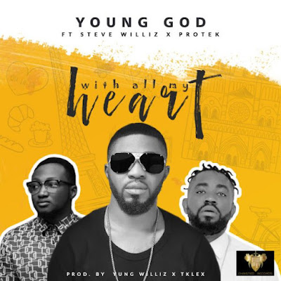 Gospel Song;YoungGod Ft. Protek & Steve Williz – With All My Heart