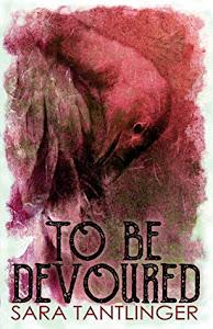 To Be Devoured by Sara Tantlinger