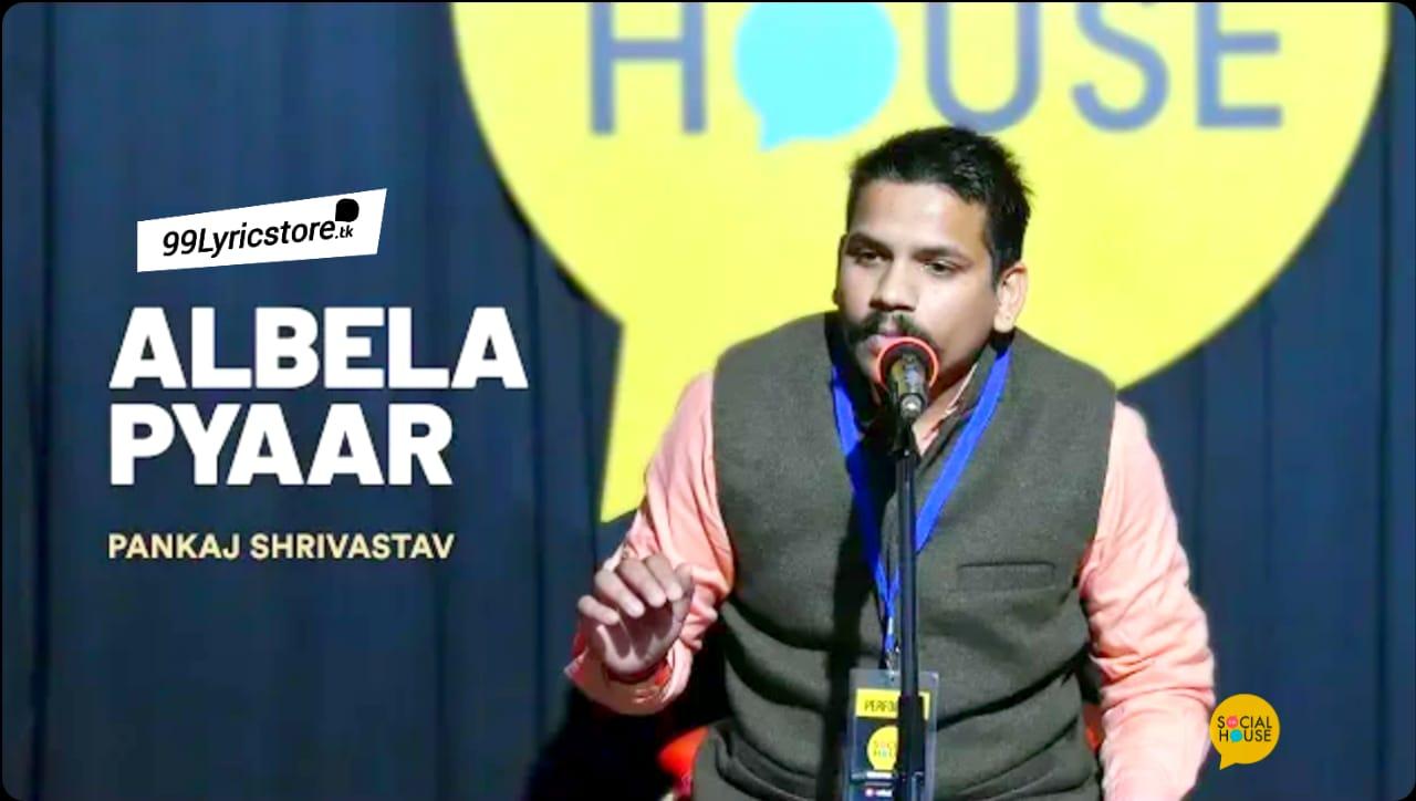 Written by Pankaj Shrivastav, Albela Pyaar lyrics poetry, The Social House Poetry