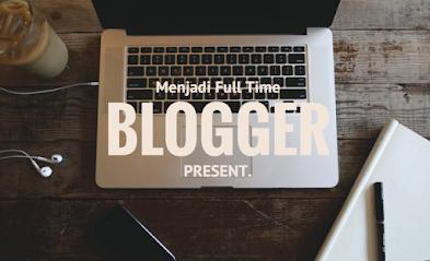 20 Hal Yang Dirasakan Full Time Blogger