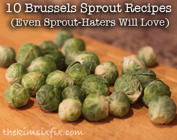 10 Recipes for Brussels Sprouts for People Who Don't Like Sprouts (But after this.. they will LOVE THEM!)