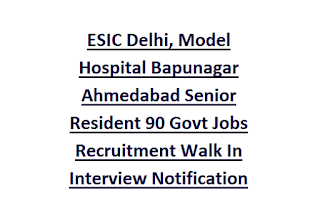 ESIC Delhi, Model Hospital Bapunagar Ahmedabad Senior Resident 90 Govt Jobs Recruitment Walk In Interview Notification 2017