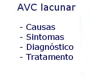 AVC lacunar causas sintomas diagnóstico tratamento prevenção riscos complicações