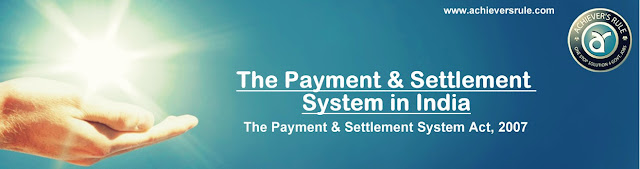 The Payment and Settlement System Act, 2007 - Quick Points for IBPS PO, IBPS CLERK, INSURANCE EXAMS, RRB EXAM, SBI PO, SNI CLERK