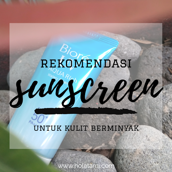 Rekomendasi Sunscreen untuk Kulit Berminyak : BIORE UV AQUA RICH Watery Essence spf 50+ PA++++