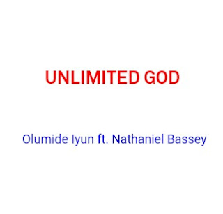 Tonic Solfa of Unlimited God by Olumide Iyun ft. Nathaniel Bassey Solfa Notation of Unlimited God by Olumide Iyun ft. Nathaniel Bassey