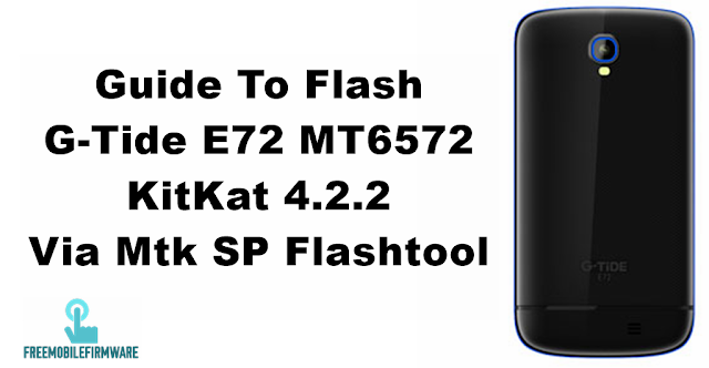 Guide To Flash G-Tide E72 MT6572 KitKat 4.2.2 Via Mtk SP Flashtool