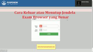 Cara Keluar atau Menutup Jendela Exam Browser dengan Mudah