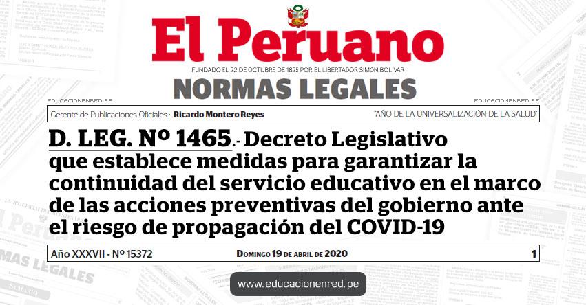 D. LEG. Nº 1465.- Decreto Legislativo que establece medidas para garantizar la continuidad del servicio educativo en el marco de las acciones preventivas del gobierno ante el riesgo de propagación del COVID-19