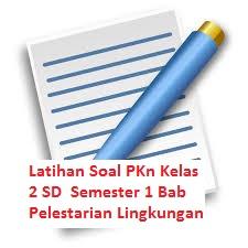 Latihan Soal PKn Kelas 2 SD  Semester 1 Bab Pelestarian Lingkungan