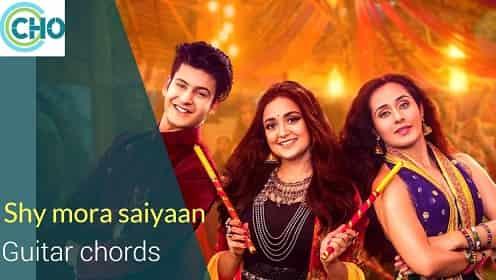 guitar chords of song SHY MORA SAIYAAN accurate | Monali thakur