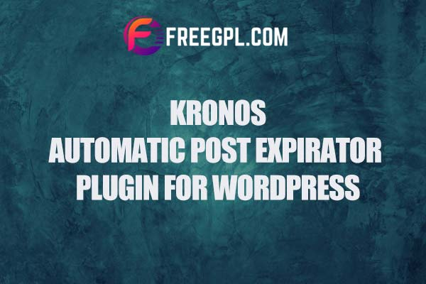 Kronos Automatic Post Expirator Plugin for WordPress Nulled Download Free