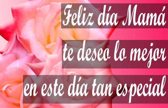 Feliz día Mamá te deseo lo mejor en este día tan especial