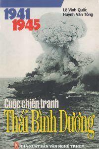 Cuộc Chiến Tranh Thái Bình Dương 1941 - 1945 - Lê Vinh Quốc, Huỳnh Văn Tòng