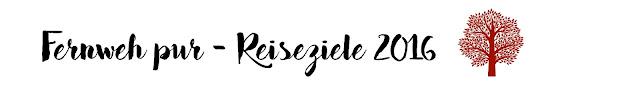 fernweh-reiseziele-2016-blogger