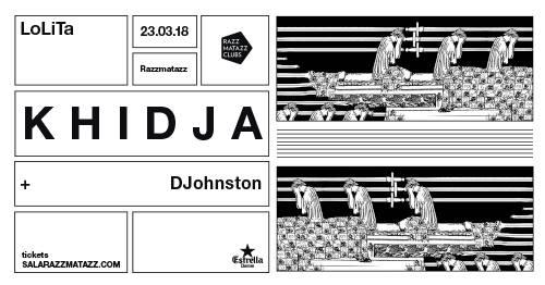 KHIDJA + DJohnston / LoLiTa, BCN [23Mar2018]